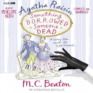 Agatha Raisin Something Borrowed Someone Dead written by M.C. Beaton performed by Penelope Keith on CD (Unabridged)