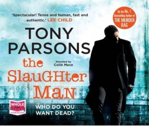 The Slaughter Man written by Tony Parsons performed by Colin Mace on CD (Unabridged)