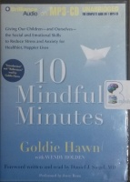 10 Mindful Minutes written by Goldie Hawn with Wendy Holden performed by Goldie Hawn, Daniel J. Siegel and Joyce Bean on MP3 CD (Unabridged)