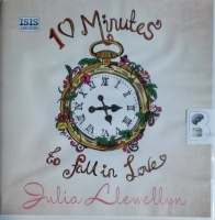 10 Minutes to Fall in Love written by Julia Llewellyn performed by Aileen Gonsalves on CD (Unabridged)