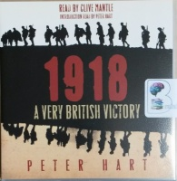 1918 - A Very British Victory written by Peter Hart performed by Clive Mantle on CD (Abridged)