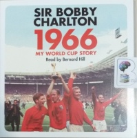 1966 - My World Cup Story written by Sir Bobby Charlton performed by Bernard Hill on Audio CD (Unabridged)