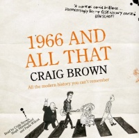 1966 and All That - All The Modern History You Can't Remember written by Craig Brown performed by Craig Brown, Hugh Massingberd and Paula Wilcox on CD (Abridged)