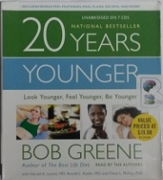 20 Years Younger - Look Younger, Feel Younger, Be Younger written by Bob Greene performed by Bob Greene, Harold A. Lancer MD., Ronald L. Kotler MD. and Diane L McKay PhD. on CD (Unabridged)