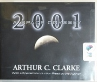 2001 - A Space Odyssey written by Arthur C. Clarke performed by Arthur C. Clarke and Dick Hill on CD (Unabridged)