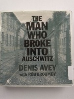 The Man Who Broke into Auschwitz written by Denis Avey with Rob Broomby performed by Michael Tudor Barnes on CD (Unabridged)