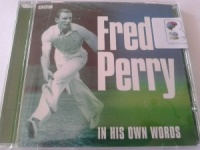 Fred Perry - In His Own Words written by BBC Radio and TV performed by Fred Perry on CD (Abridged)