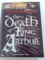 The Death of King Arthur written by Peter Ackroyd performed by Stephen Thorne on Cassette (Unabridged)