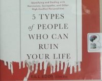 5 Types of People Who Can Ruin Your Life written by Bill Eddy performed by Tom Parks on Audio CD (Unabridged)