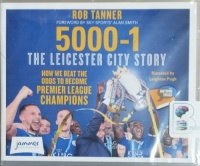 5000-1 The Leicester City Story written by Rob Tanner performed by Leighton Pugh on CD (Unabridged)