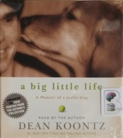 A Big Little Life - A Memoir of a Joyful Dog written by Dean Koontz performed by Dean Koontz on Audio CD (Abridged)