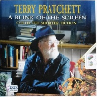 A Blink of the Screen - Collected Shorter Fiction written by Terry Pratchett performed by Michael Fenton Stevens on CD (Unabridged)