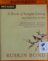 A Book of Simple Living written by Ruskin Bond performed by Udal Matthan on MP3 CD (Unabridged)