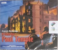 A Case For Paul Temple written by Francis Durbridge performed by Crawford Logan, Gerda Stevenson and Full Cast Radio 4 Drama Team on CD (Abridged)