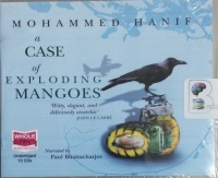 A Case of Exploding Mangoes written by Mohammed Hanif performed by Paul Bhattacharjee on CD (Unabridged)