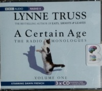 A Certain Age - The Radio Monologues Volume One written by Lynne Truss performed by Dawn French on CD (Abridged)