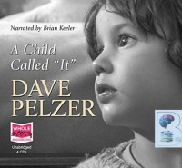 A Child Called ''It'' written by Dave Pelzer performed by Brian Keeler on CD (Unabridged)