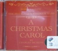 A Christmas Carol written by Charles Dickens performed by Simon Callow and The Brighouse and Rastrick Band on CD (Abridged)
