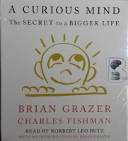 A Curious Mind - The Secret to a Bigger Life written by Brian Grazer and Charles Fishman performed by Norbert Leo Butz and Brian Grazer on CD (Unabridged)