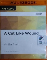 A Cut Like Wound written by Anita Nair performed by Sartaj Garewal on MP3 CD (Unabridged)