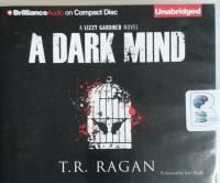 A Dark Mind written by T.R. Ragan performed by Kate Rudd on CD (Unabridged)