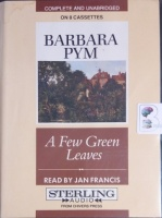 A Few Green Leaves written by Barbara Pym performed by Jan Francis on Cassette (Unabridged)