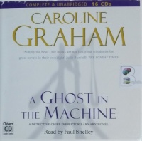 A Ghost in the Machine written by Caroline Graham performed by Paul Shelley on CD (Unabridged)