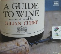 A Guide to Wine written by Julian Curry performed by Julian Curry on CD (Abridged)