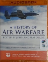 A History of Air Warfare written by John Andreas Olsen (Ed.) performed by Steve Van Doren on MP3 CD (Unabridged)