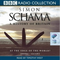 A History of Britain - At The Edge of the World? 3000 BC - AD 1603 written by Simon Schama performed by Timothy West on CD (Abridged)