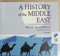 A History of the Middle East written by Peter Mansfield performed by Richard Brown on CD (Unabridged)