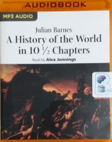 A History of the World in 10½ Chapters written by Julian Barnes performed by Alex Jennings on MP3 CD (Unabridged)
