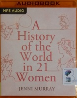 A History of the World in 21 Women written by Jenni Murray performed by Jenni Murray on MP3 CD (Unabridged)