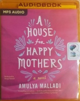 A House for Happy Mothers written by Amulya Malladi performed by Deepa Samuel on MP3 CD (Unabridged)