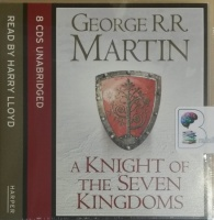 A Knight of the Seven Kingdoms written by George R.R. Martin performed by Harry Lloyd on CD (Unabridged)