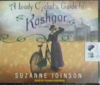 A Lady Cyclist's Guide to Kashgar written by Suzanne Joinson performed by Susan Duerden on Audio CD (Unabridged)