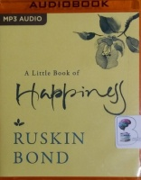 A Little Book of Happiness written by Ruskin Bond performed by Darshan Venkatesh on MP3 CD (Unabridged)