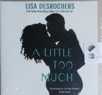A Little Too Much written by Lisa Desrochers performed by Serena Daniels on CD (Unabridged)