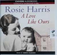 A Love Like Ours written by Rosie Harris performed by Nerys Hughes on CD (Unabridged)