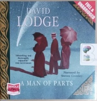A Man of Parts written by David Lodge performed by Steven Crossley on CD (Unabridged)