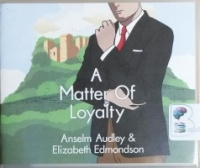 A Matter of Loyalty written by Anselm Audley and Elizabeth Edmondson performed by Michael Page on CD (Unabridged)