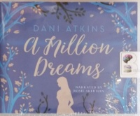 A Million Dreams written by Dani Atkins performed by Rosie Ackerman on Audio CD (Unabridged)