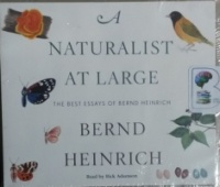 A Naturalist at Large - The Best Essays of Bernd Heinrich written by Bernd Heinrich performed by Rick Adamson on MP3 CD (Unabridged)