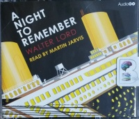 A Night to Remember written by Walter Lord performed by Martin Jarvis on CD (Unabridged)