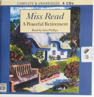 A Peaceful Retirement written by Mrs Dora Saint as Miss Read performed by Sian Phillips on CD (Unabridged)