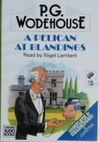 A Pelican at Blandings written by P.G. Wodehouse performed by Nigel Lambert on Cassette (Unabridged)