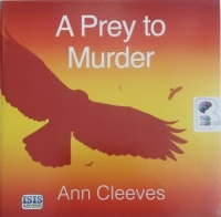 A Prey to Murder written by Ann Cleeves performed by Sean Barrett on Audio CD (Unabridged)