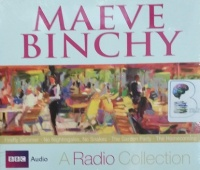 A Radio Collection written by Maeve Binchy performed by David Soul, Lorcan Cranitch, Niamh Cusack and Dervla Kirwan on Audio CD (Abridged)