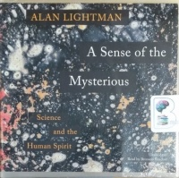 A Sense of the Mysterious - Science and the Human Spirit written by Alan Lightman performed by Bronson Pinchot on CD (Unabridged)