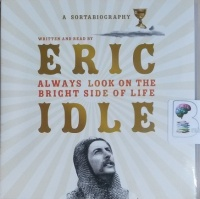 A Sortabiography - Always Look on the Bright Side of Life written by Eric Idle performed by Eric Idle on CD (Unabridged)